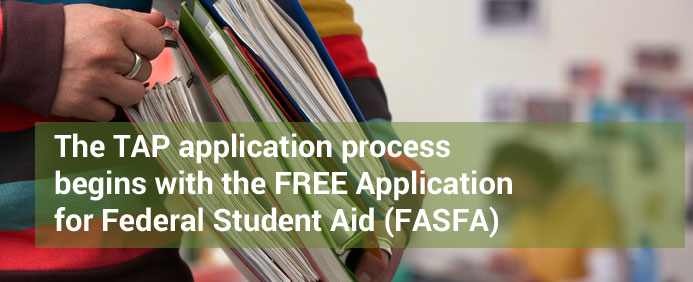 The TAP application process begins with the FREE Application for Federal Student Aid (FASFA)
